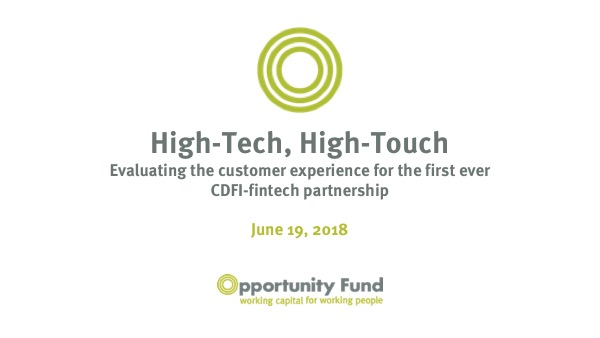 High-Tech, High-Touch Evaluating the customer experience for the first ever CDFI-fintech partnership June 19, 2018