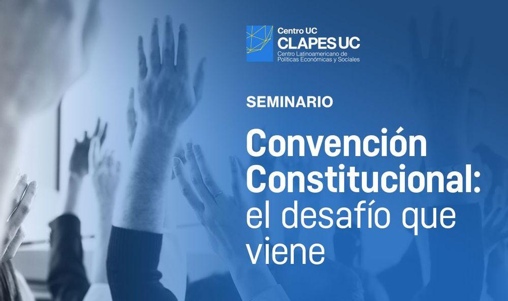 Seminario CLAPES UC: Convención Constitucional: el desafío que viene