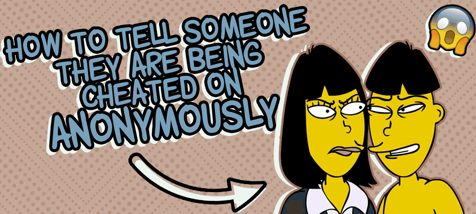 How To Tell Someone They Are Being Cheated On  Anonymously