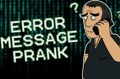 Pranking 101: Error Message Prank