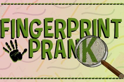 Pranking 101: Fingerprint Prank
