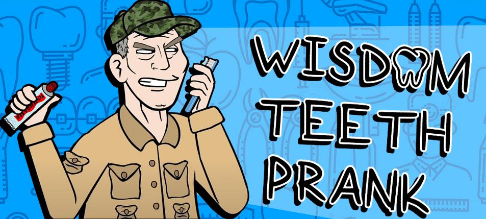 Pranking 101: Wisdom Teeth Prank