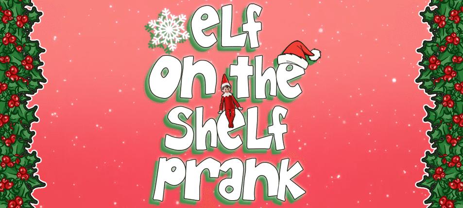 Pranking 101: Elf On The Shelf Prank