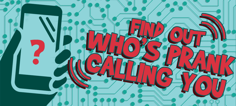 How To Find Out Who's Prank Calling You