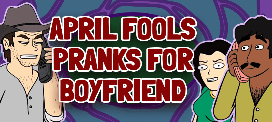 Pranks to pull on your ex boyfriend