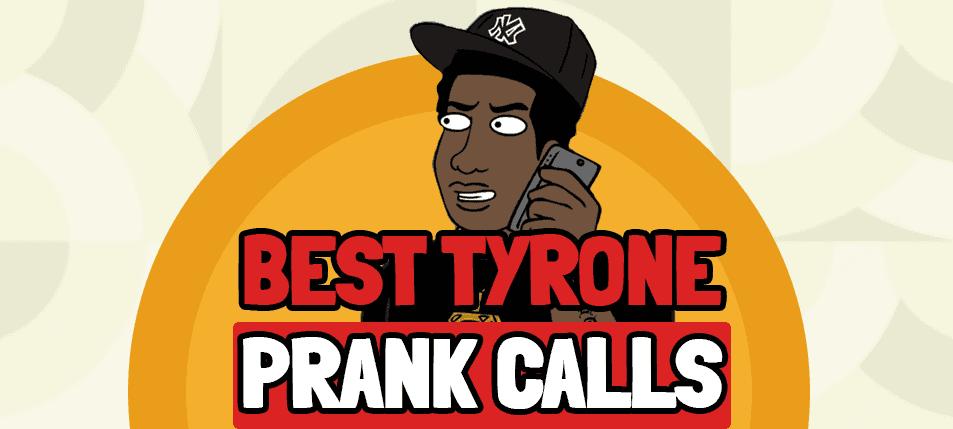 Top 5 Best Tyrone Prank Calls
