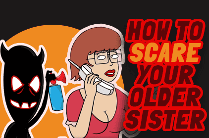 Sister Gets Savage: How to Scare Your Older Sister