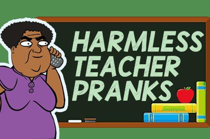 Pranking Masterclass: Harmless Teacher Prank Ideas