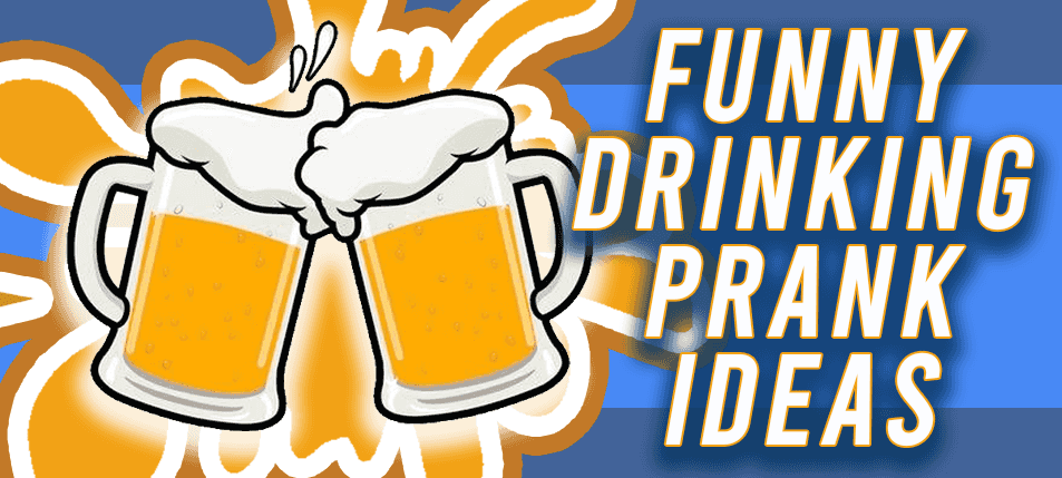 Booze and Bonkers: Funny Drinking Prank Ideas