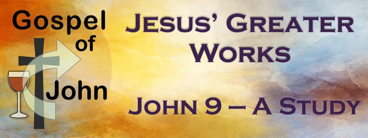 Jesus' Greater Work Study (John 9)