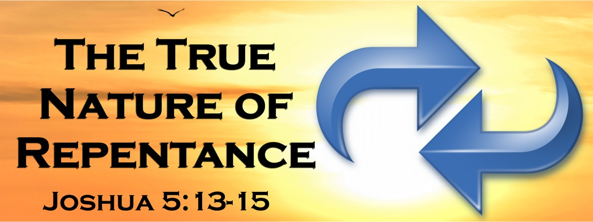 The True Nature of Repentance - Joshua 5:13-15