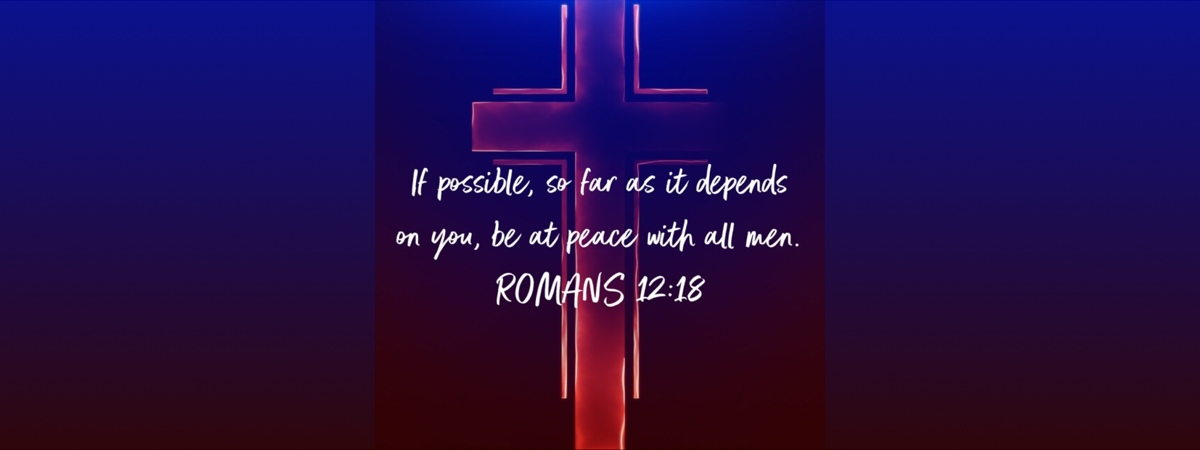 Be at peace with all men - Romans 12:18