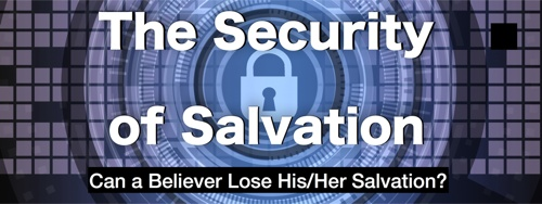 The Security of Salvation: Can a Believer Lose His Salvation?
