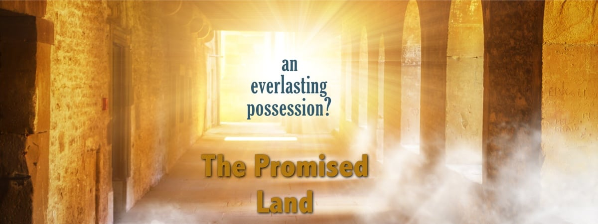 The Promised Land—An Everlasting Possession? Genesis 17:7-8
