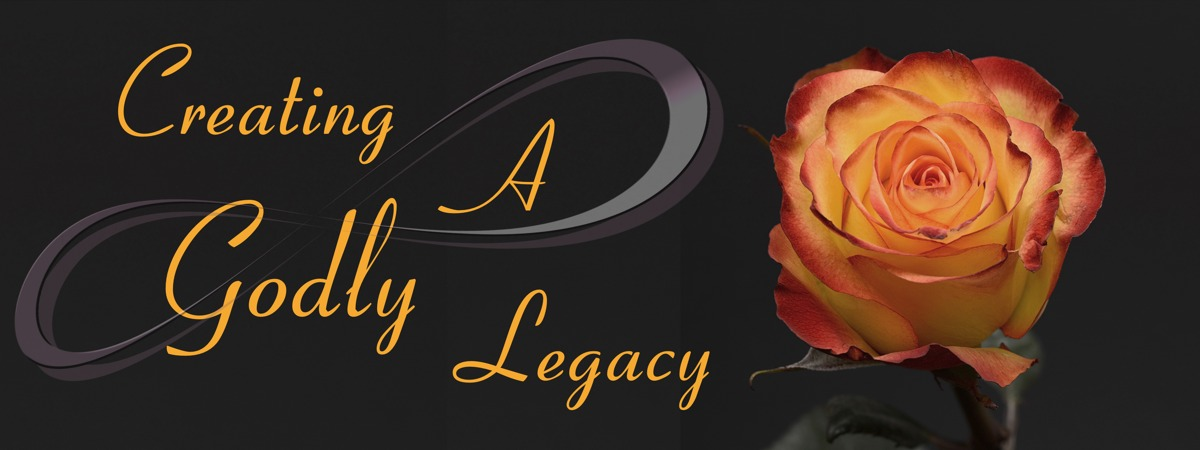 Creating a Godly Legacy