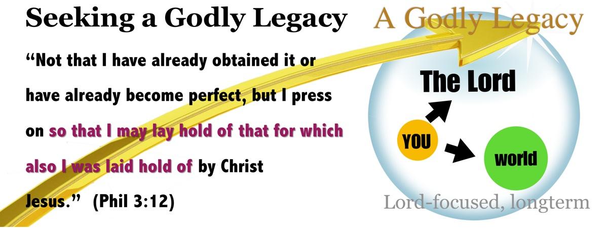 Seeking a godly legacy - Philippians 3:12