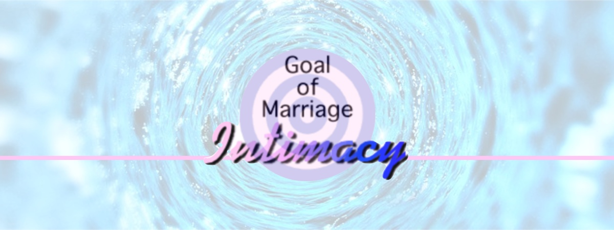 Intimacy as the goal of marriage