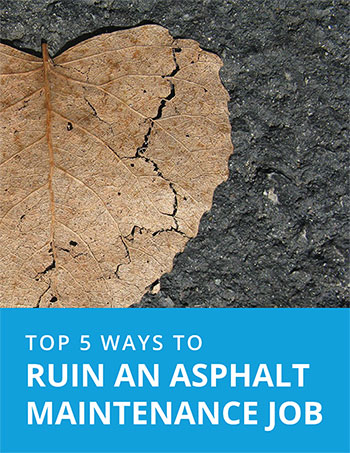 How to Ruin Your Asphalt Maintenance Job