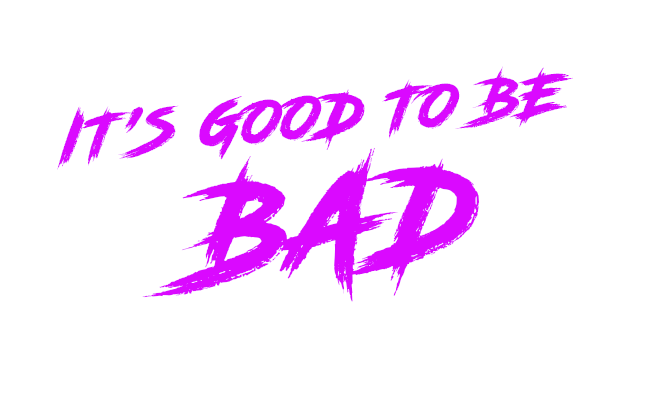 It's good to be bad
