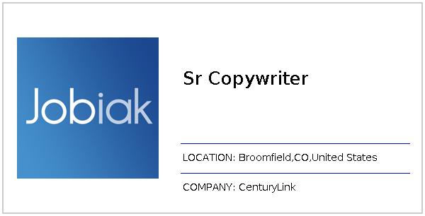 Sr Copywriter job at CenturyLink in Broomfield,CO | Jobiak