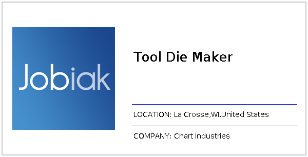 Tool Die Maker job at Chart Industries in La Crosse, WI - Jobiak