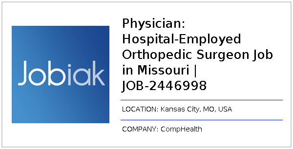 Physician Hospital Employed Orthopedic Surgeon Job In Missouri
