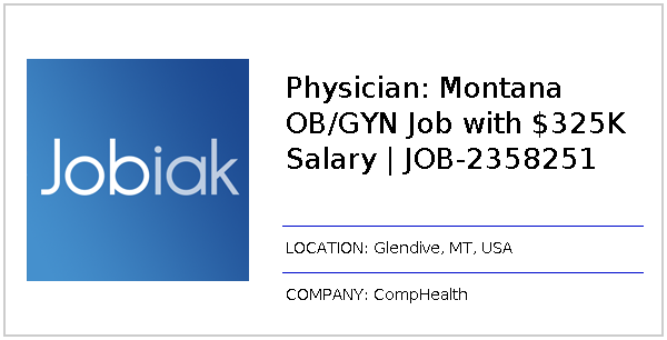 Physician: Montana OB/GYN Job with $325K Salary | JOB