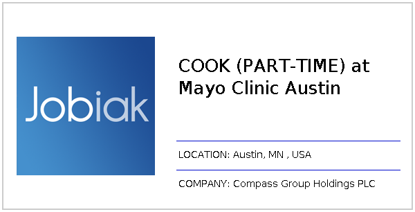 COOK (PART-TIME) at Mayo Clinic Austin job at Compass Group Holdings