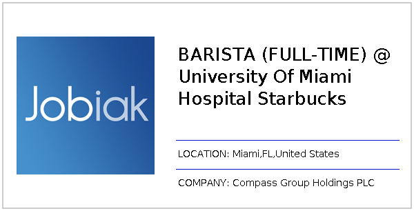BARISTA (FULL-TIME) @ University Of Miami Hospital Starbucks