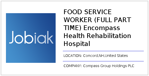 FOOD SERVICE WORKER (FULL PART TIME) Encompass Health