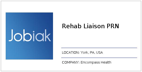 Rehab Liaison PRN job at Encompass Health in York, PA | Jobiak