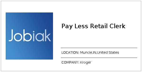 Pay Less Retail Clerk job at Kroger in Muncie, IN - Jobiak