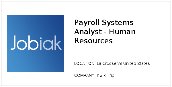 Payroll Systems Analyst - Human Resources job at Kwik Trip in La