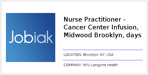 Nurse Practitioner - Cancer Center Infusion, Midwood