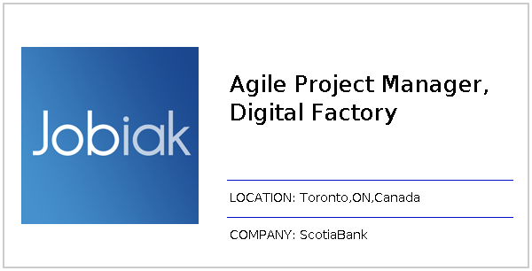 Agile Project Manager, Digital Factory job at ScotiaBank in