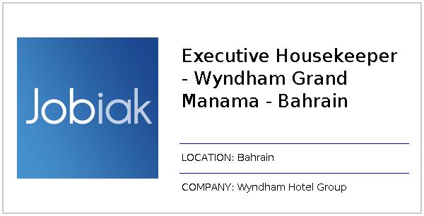 Executive Housekeeper - Wyndham Grand Manama - Bahrain job at