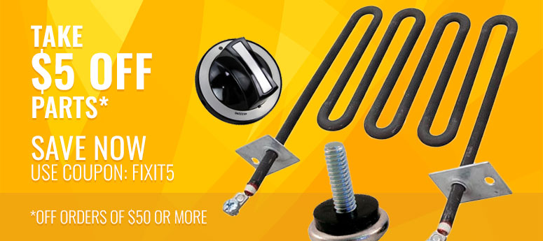 Take $5 off parts* - SAVE NOW Use Coupon: FIXIT5 *On orders of $50 or more