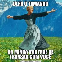 OLHA O TAMANHODA MINHA VONTADE DE TRANSAR COM VOCÊ