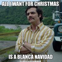 ALL I WANT FOR CHRISTMASIS A BLANCA NAVIDAD