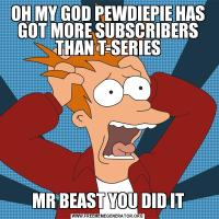 OH MY GOD PEWDIEPIE HAS GOT MORE SUBSCRIBERS THAN T-SERIESMR BEAST YOU DID IT
