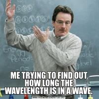 ME TRYING TO FIND OUT HOW LONG THE WAVELENGTH IS IN A WAVE.