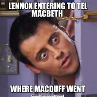 LENNOX ENTERING TO TEL MACBETH WHERE MACDUFF WENT