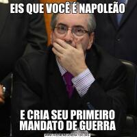 EIS QUE VOCÊ É NAPOLEÃOE CRIA SEU PRIMEIRO MANDATO DE GUERRA