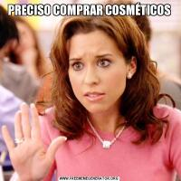 PRECISO COMPRAR COSMÉTICOS