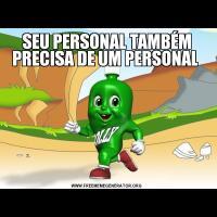 SEU PERSONAL TAMBÉM PRECISA DE UM PERSONAL