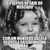 EU DEPOIS DE SAIR DO MERCADOCOM UM MONTE DE SACOLA DE DOCE E SALGADINHO NA MÃO