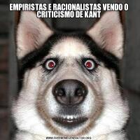 EMPIRISTAS E RACIONALISTAS VENDO O CRITICISMO DE KANT