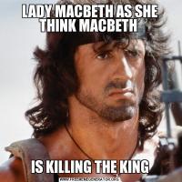 LADY MACBETH AS SHE THINK MACBETH IS KILLING THE KING