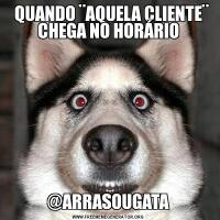QUANDO ¨AQUELA CLIENTE¨ CHEGA NO HORÁRIO@ARRASOUGATA