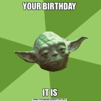 YOUR BIRTHDAYIT IS